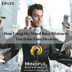 EP#34 - The Word Busy Distracts You From Achieving Your Desires
