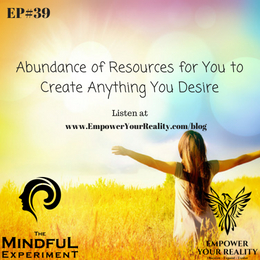 EP#39 - Abundance: An Infinite Amount of Resources for You to Create Whatever You Desire