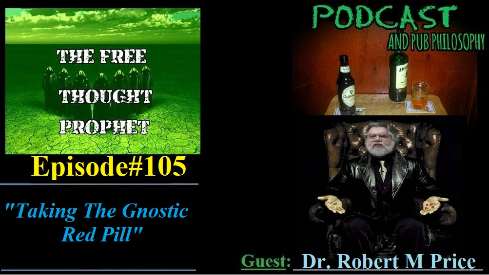 """Taking The Gnostic Red Pill"" Episode #105 with Dr Robert M Price"
