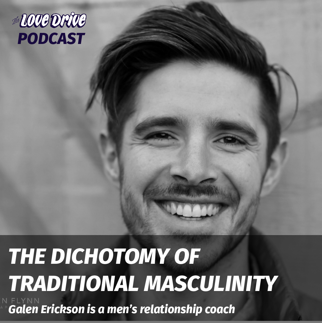 The Dichotomy of Traditional Masculinity with Galen Erickson
