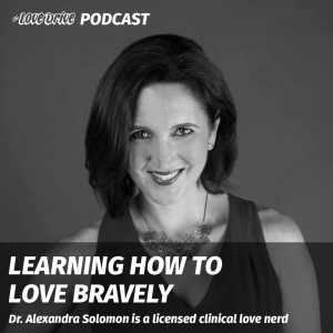 How to Love Bravely with Dr. Alexandra Solomon