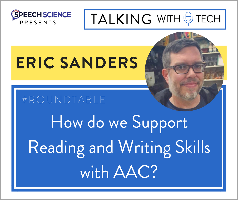 Eric Sanders: How do we Support Reading and Writing Skills with AAC?