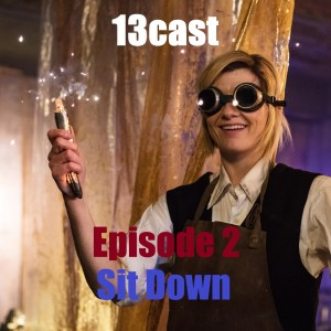 Doctor Who: 13Cast Episode 2 - Sit Down