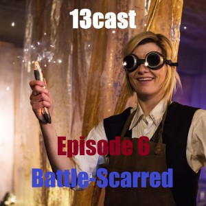 Doctor Who: 13Cast Episode 6 - Battle-scarred