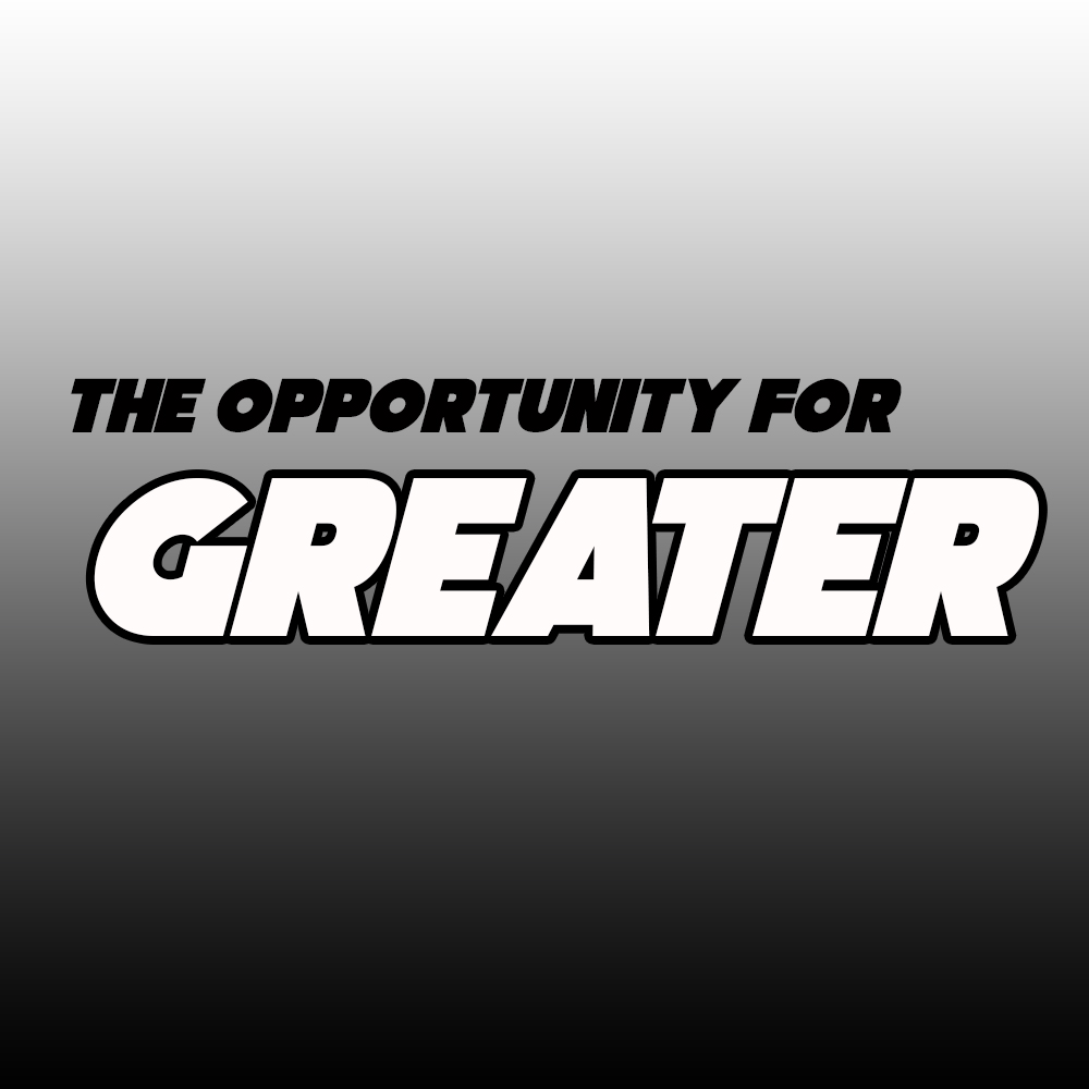 The Opportunity for GREATER