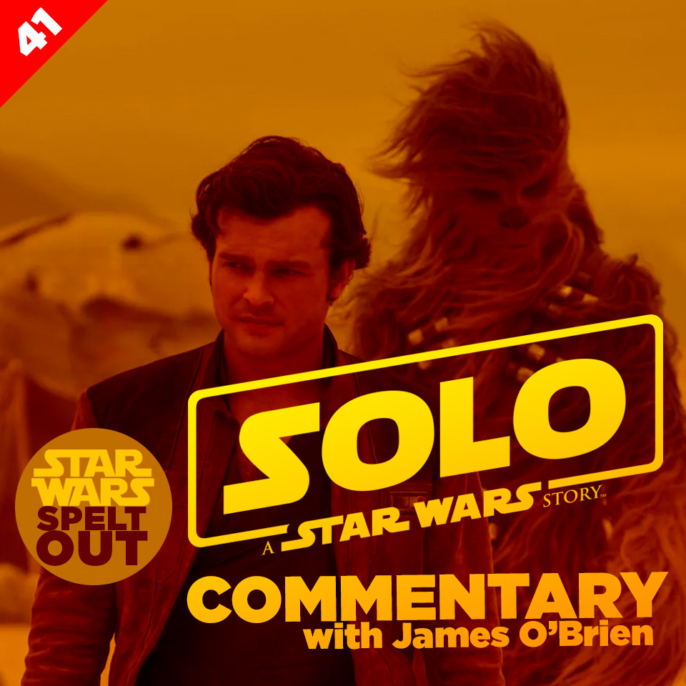 Lesson 41: Solo: A Star Wars Story Commentary with James O'Brien