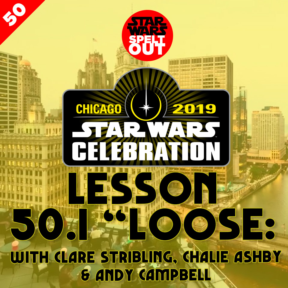 "Lesson 50.1: Star Wars Celebration ""Loose"""