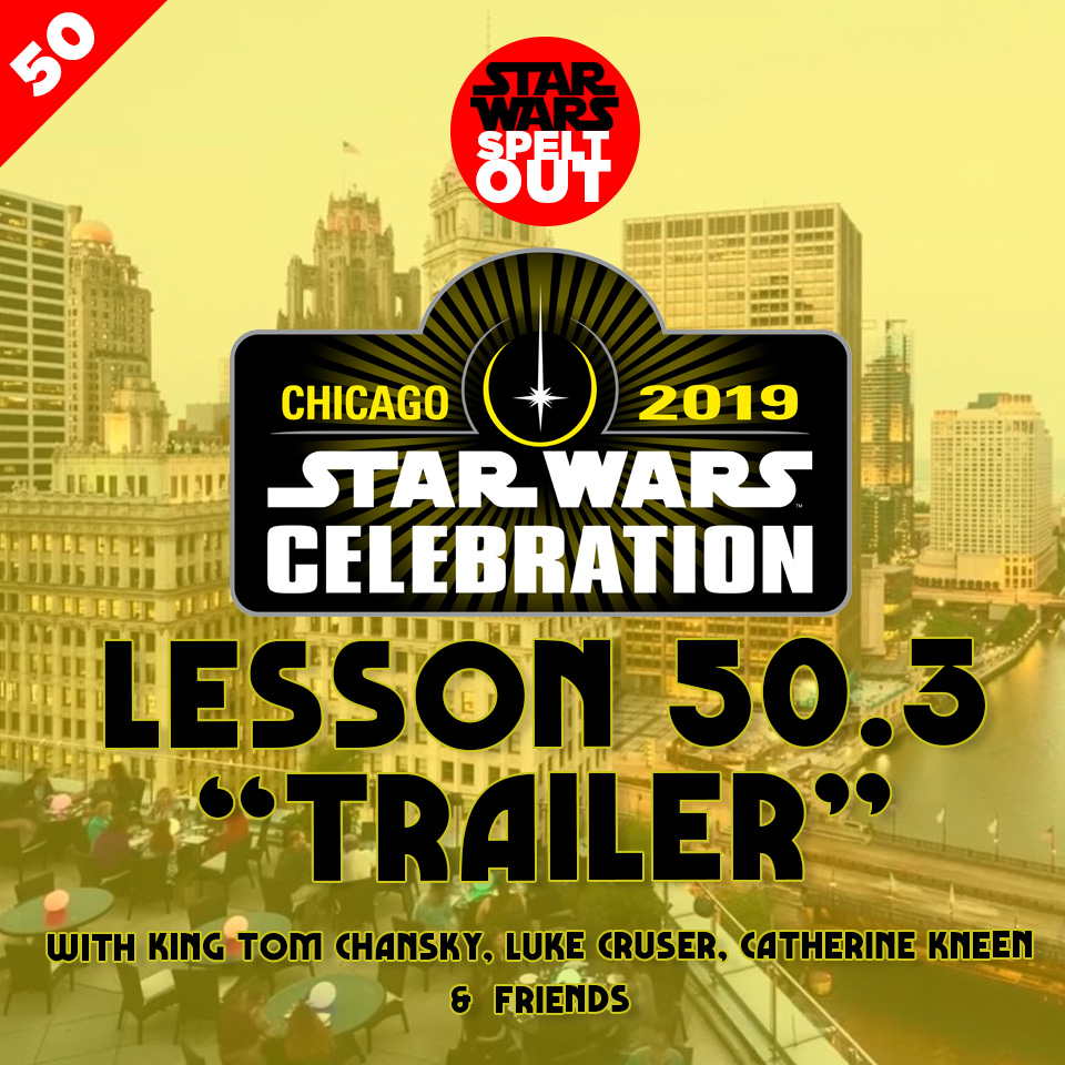 "Lesson 50.3: Star Wars Celebration ""TRAILER"""