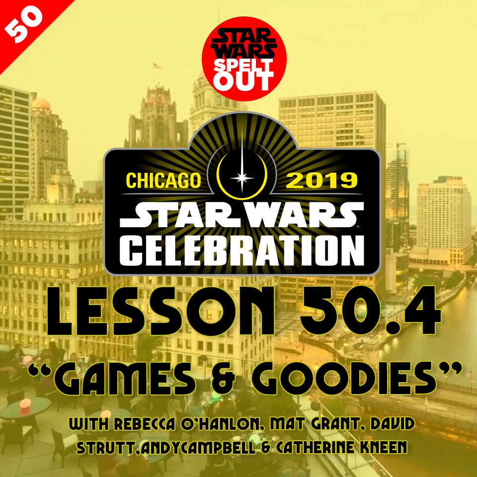 "Lesson 50.4: Star Wars Celebration ""GAMES & GOODIES"""