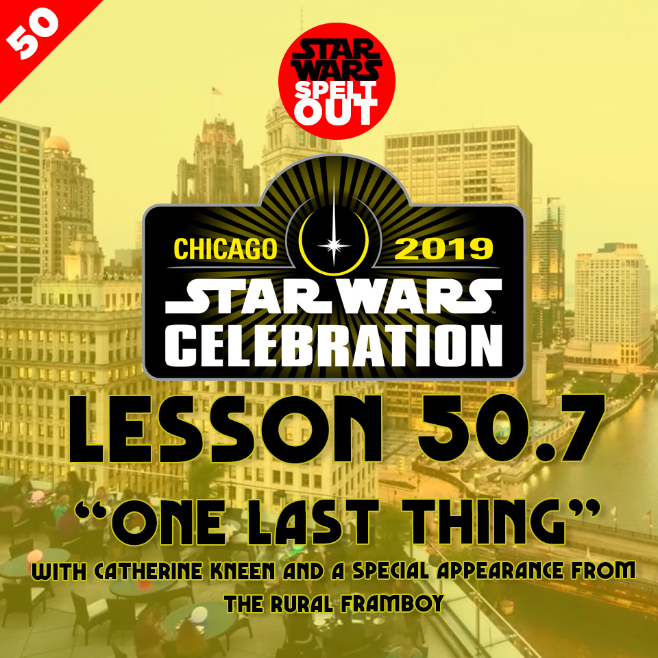 "Lesson 50.7: Star Wars Celebration ""ONE LAST THING"""
