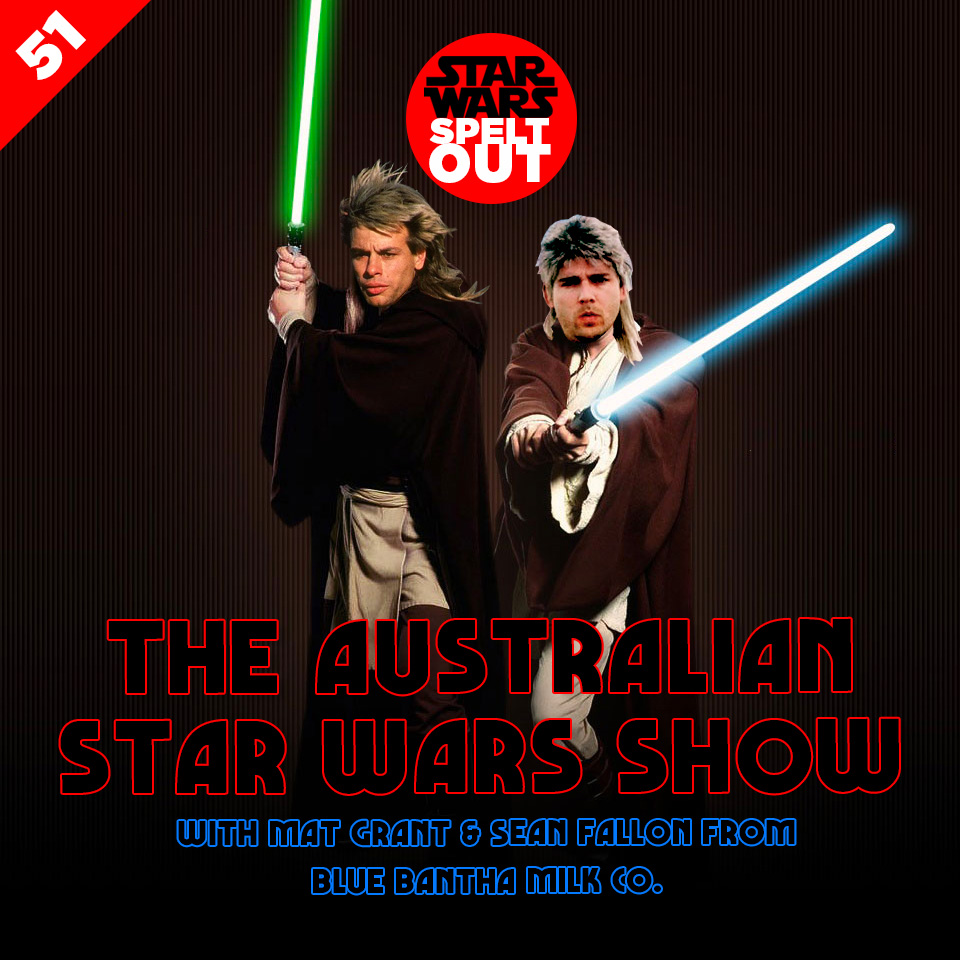 Lesson 51: The Australian Star Wars Show with Mat Grant & Sean Fallon of Blue Bantha Milk Co