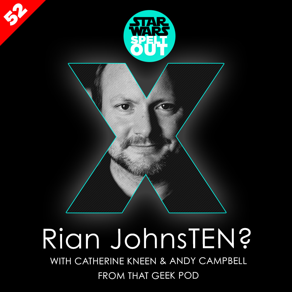 Lesson 52: Rian JohnsTEN? with Catherine Kneen & Andy Campbell from That Geek Pod