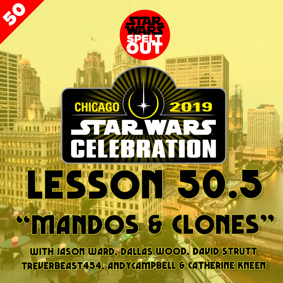 "Lesson 50.5: Star Wars Celebration ""MANDOS & CLONES"""