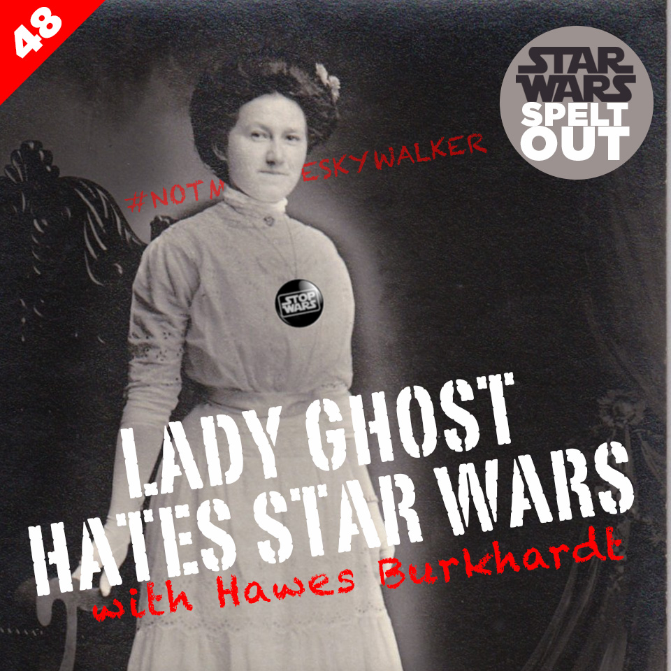 Lesson 48: Lady Ghost Hates Star Wars with Hawes Burkhardt