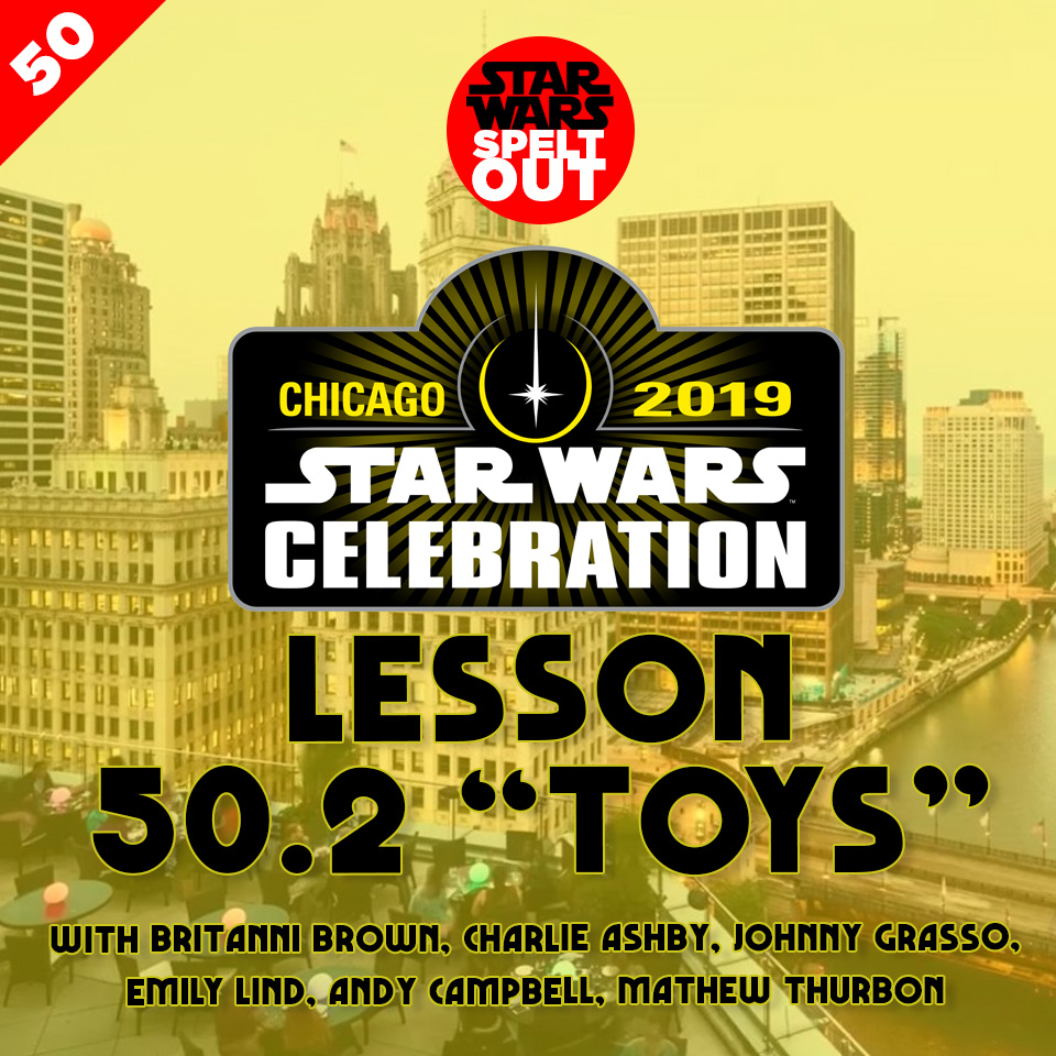 "Lesson 50.2: Star Wars Celebration ""Toys"""