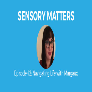 Navigating Autism with Margaux (Sensory Matters #42)