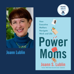 Joann Lublin, POWER MOMS: HOW EXECUTIVE MOTHERS NAVIGATE WORK AND LIFE