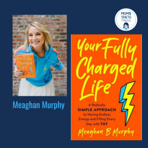 Meaghan Murphy, YOUR FULLY CHARGED LIFE: A RADICALLY SIMPLE APPROACH TO HAVING ENDLESS ENERGY AND FILLING EVERY DAY WITH YAY!