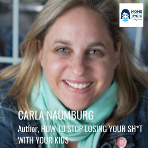 Carla Naumburg, HOW TO STOP LOSING YOUR SH*T WITH YOUR KIDS