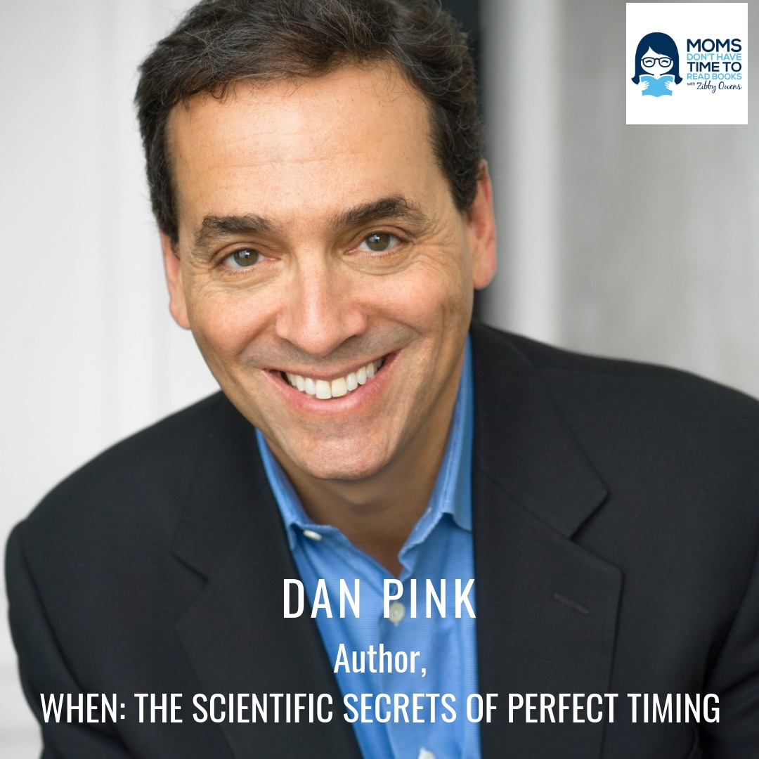 Dan Pink, Author of WHEN: THE SCIENTIFIC SECRETS OF PERFECT TIMING