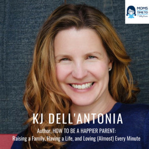 KJ Dell'Antonia, Author, HOW TO BE A HAPPIER PARENT: Raising a Family, Having a Life, and Loving (Almost) Every Minute