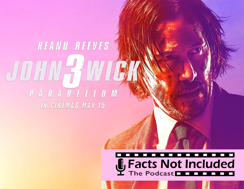 John Wick 3 Discussion - Facts Not Included Podcast