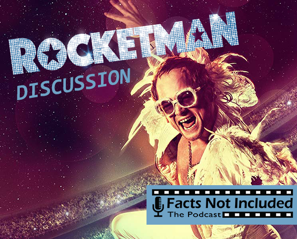 Rocketman Discussion - Facts Not Included Podcast