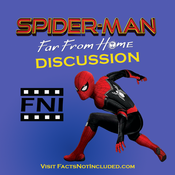 Spider-Man: Far From Home Discussion - Facts Not Included