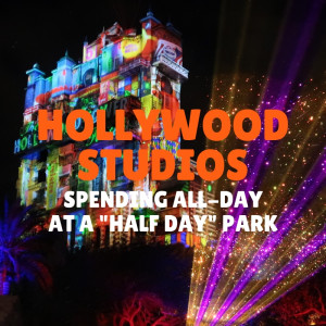 Hollywood Studios: Spending all-day at a