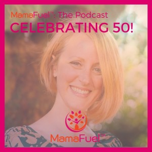 EP050: Celebrating 50 episodes of MamaFuel with some deep truth telling