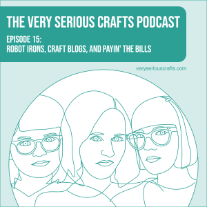 S1E15: Robot Irons, Craft Blogs, and Payin' the Bills