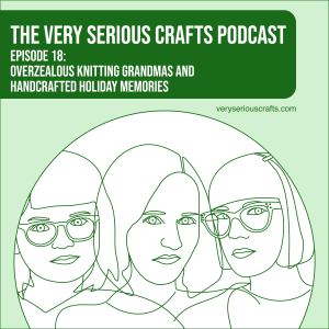 S1E18: Overzealous Knitting Grandmas and Handcrafted Holiday Memories