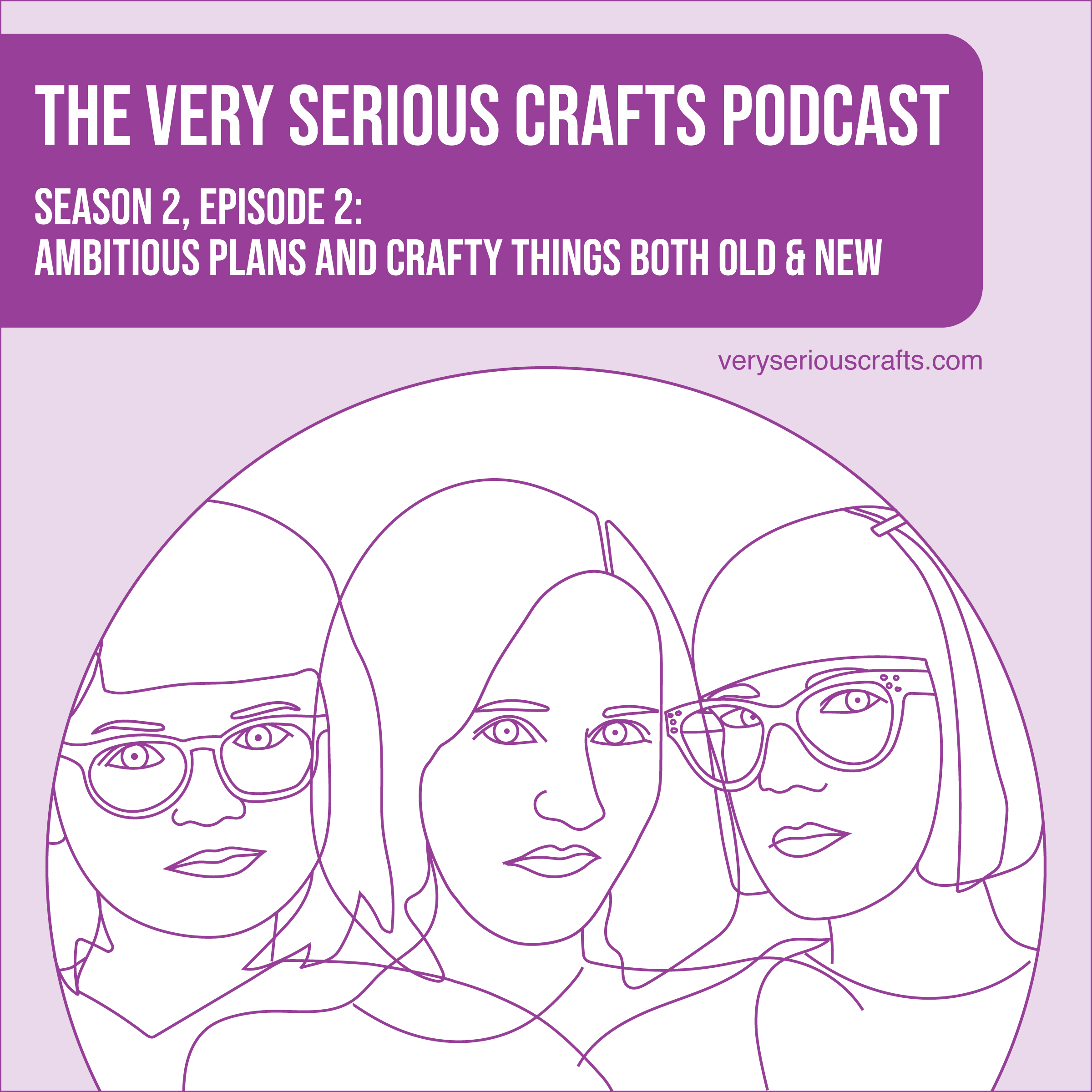 S2E02: Ambitious Plans and Crafty Things Both Old & New