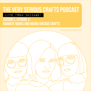 S2E04: Favorite Books and Weird Vintage Crafts (Live from Chicago!)