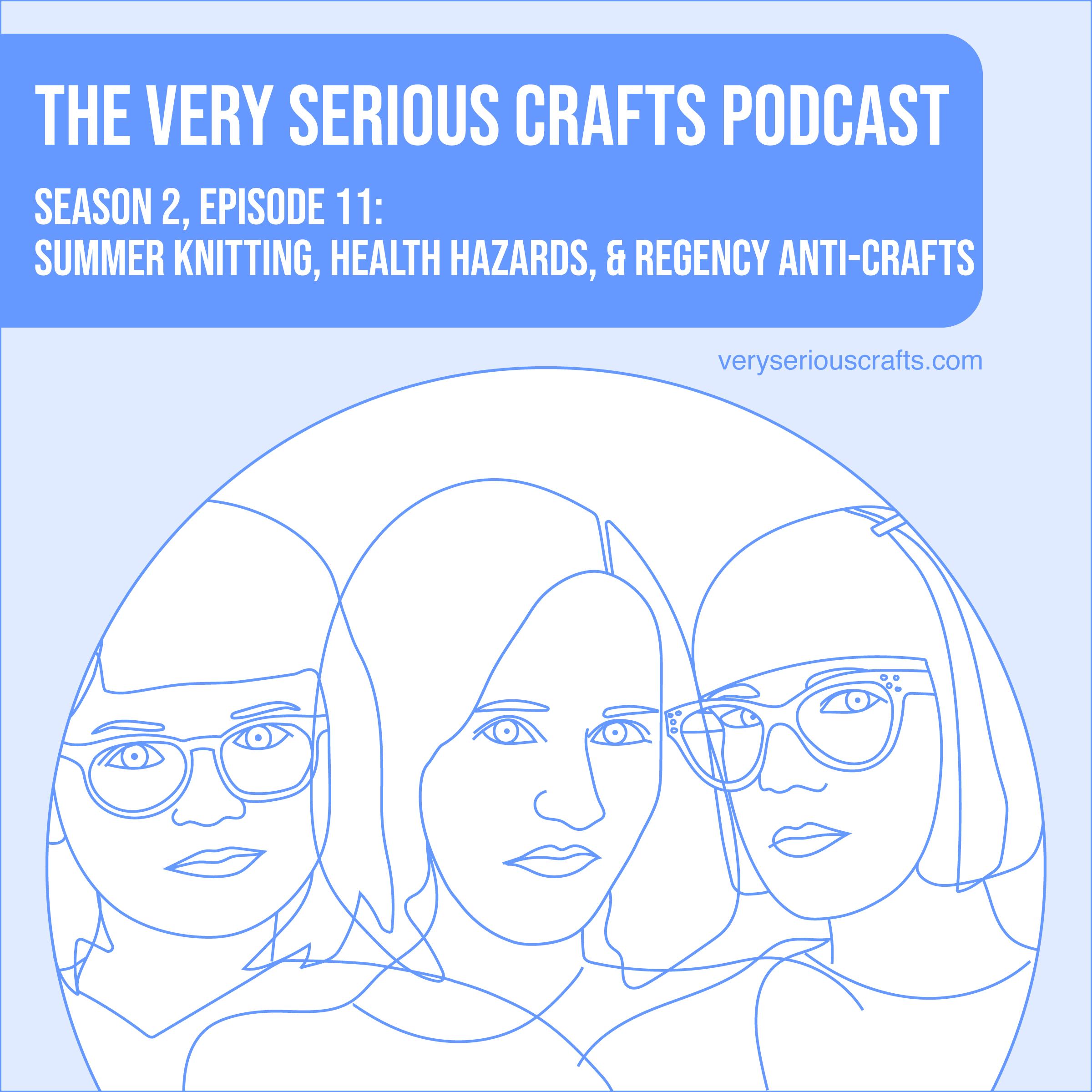 S2E11: Summer Knitting, Health Hazards, and Regency Anti-Crafts