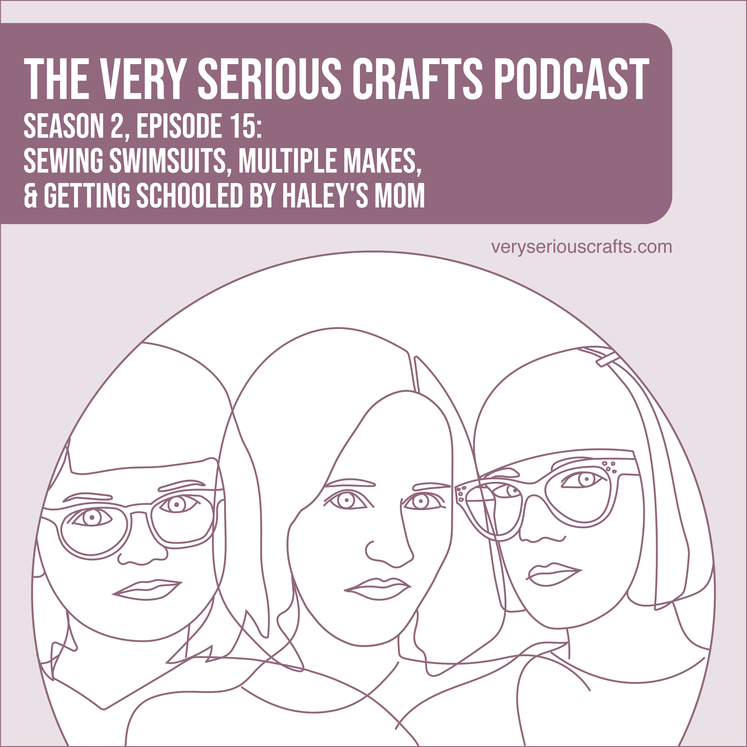 S2E15: Sewing Swimsuits, Multiple Makes, and Getting Schooled by Haley's Mom