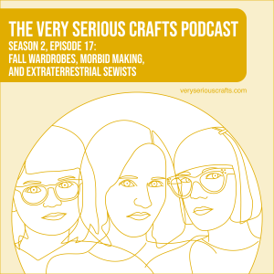 S2E17: Fall Wardrobes, Morbid Making, and Extraterrestrial Sewists