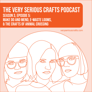 S3E05: Make Do and Mend, E-Waste Looms, and the Crafts of Animal Crossing