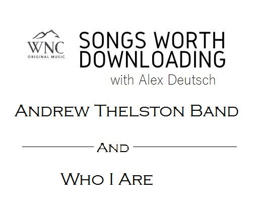 Songs Worth Downloading - Andrew Thelston Band and Who I Are