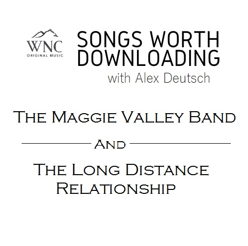 Songs Worth Downloading - Maggie Valley Band and Long Distance Relationship