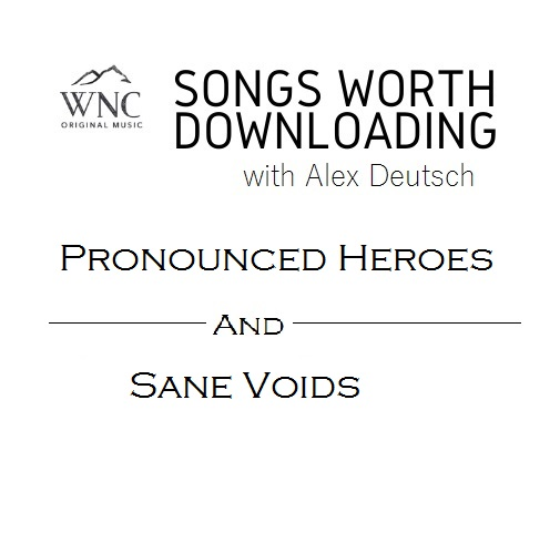 Songs Worth Downloading - Pronounced Heroes and Sane Voids