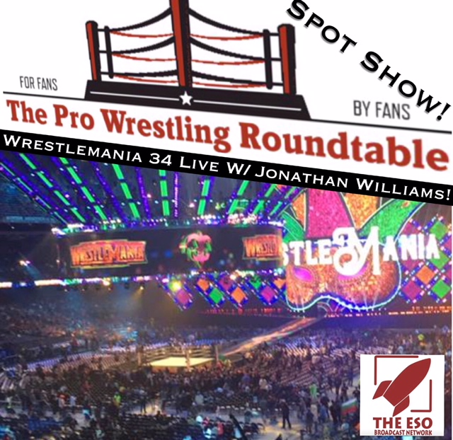 The Pro Wrestling Roundtable Spot Show-Wrestlemania 34 W/ Jonathan Williams