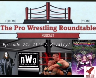 The Pro Wrestling Roundtable Episode 74: It's A Rivalry!
