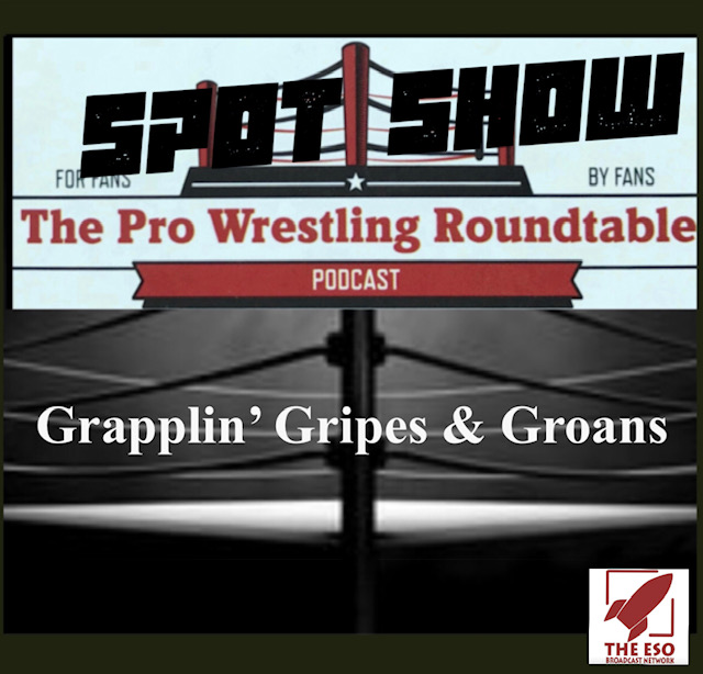 Spot Show: Grapplin' Gripes & Groans