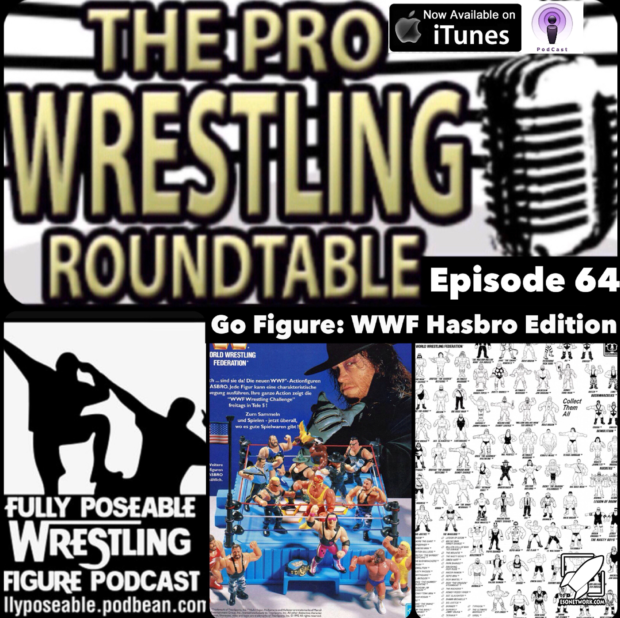 Episode 64-Go Figure: WWF Hasbro Edition