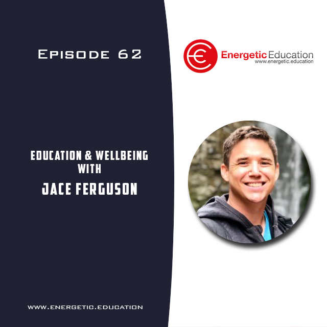 Episode 62 - Education & Wellbeing with Jace Ferguson