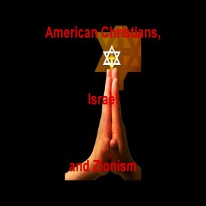 American Christians, Israel and Zionism