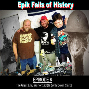 E6 - The Great Emu War of 1932?! (with Devin Clark)