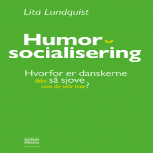 """""""Humoursocialisation. Why are Danes (not) so funny (as they think they are)?"""" – Interview with Lita Lundquist"""