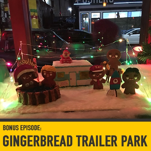 Bonus episode - Gingerbread Trailer Park - LIVE